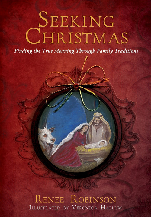 Seeking Christmas:  Finding the True Meaning Through Family Traditions by Renee Robinson