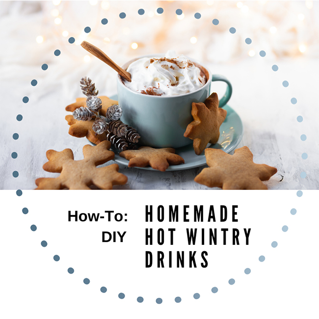 How-To: DIY Homemade Hot, Wintry Drinks