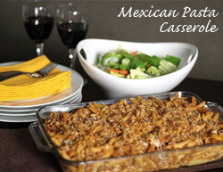 Tried and True Mexican Pasta Casserole