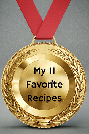 My 11 Favorite Recipes
