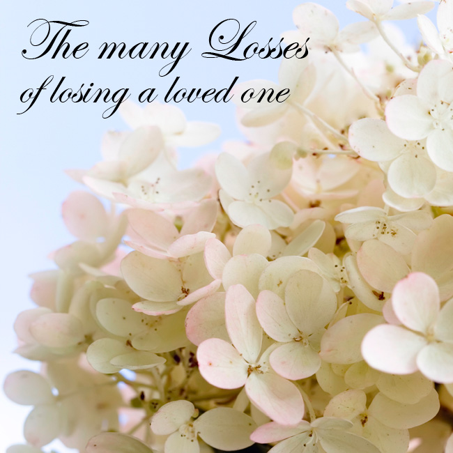 The many Losses of losing a loved one