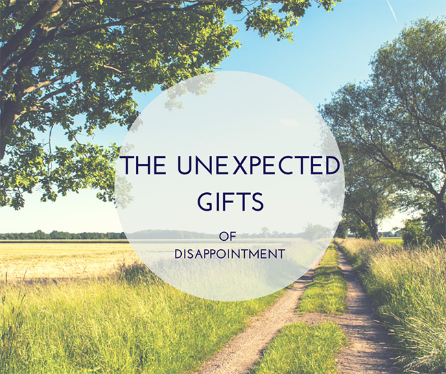 The Unexpected Gifts of Disappointment