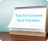 Tips for Extended Meal Schedules